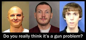 Do you really think it's a gun problem?