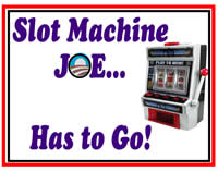 Slot Machine Joe Has Got to Go!